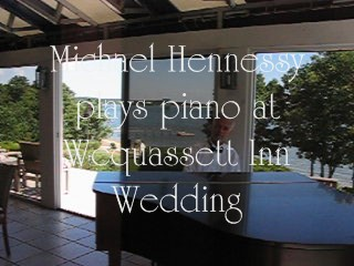 Michael Hennessy plays piano cocktail hour Wequassett Inn Wedding Reception.